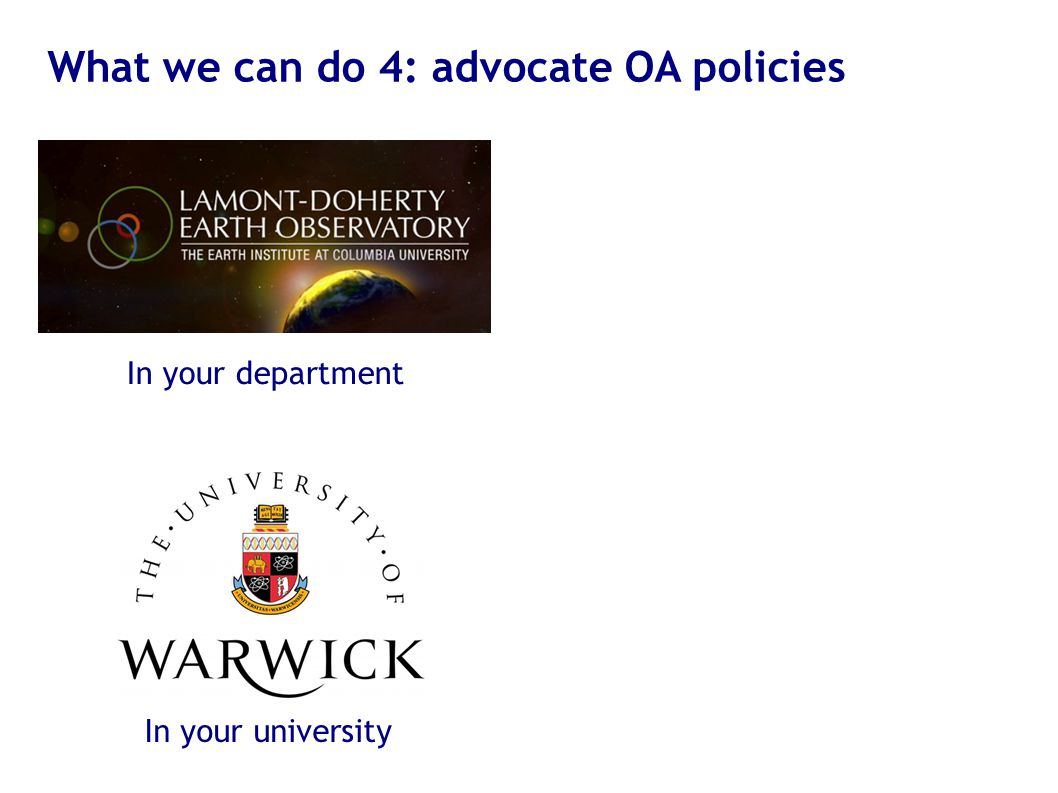 What we can do 4: advocate OA policies In your university In your department