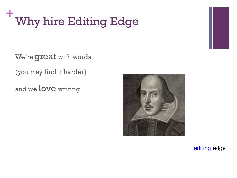 editing edge + Why hire Editing Edge We honed our skills in 20 years on Fleet Street And you get ideas too …