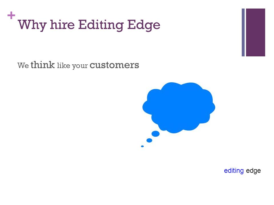 editing edge + Why hire Editing Edge We draw out your best points … give them clarity and focus … then write bright, effective copy