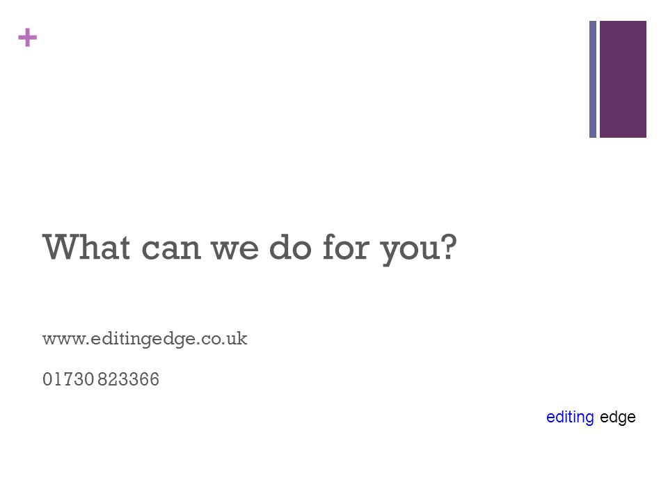 editing edge + What can we do for you? www.editingedge.co.uk 01730 823366