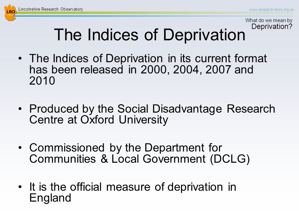 Lincolnshire Research Observatory www.research-lincs.org.uk What do we mean by Deprivation.