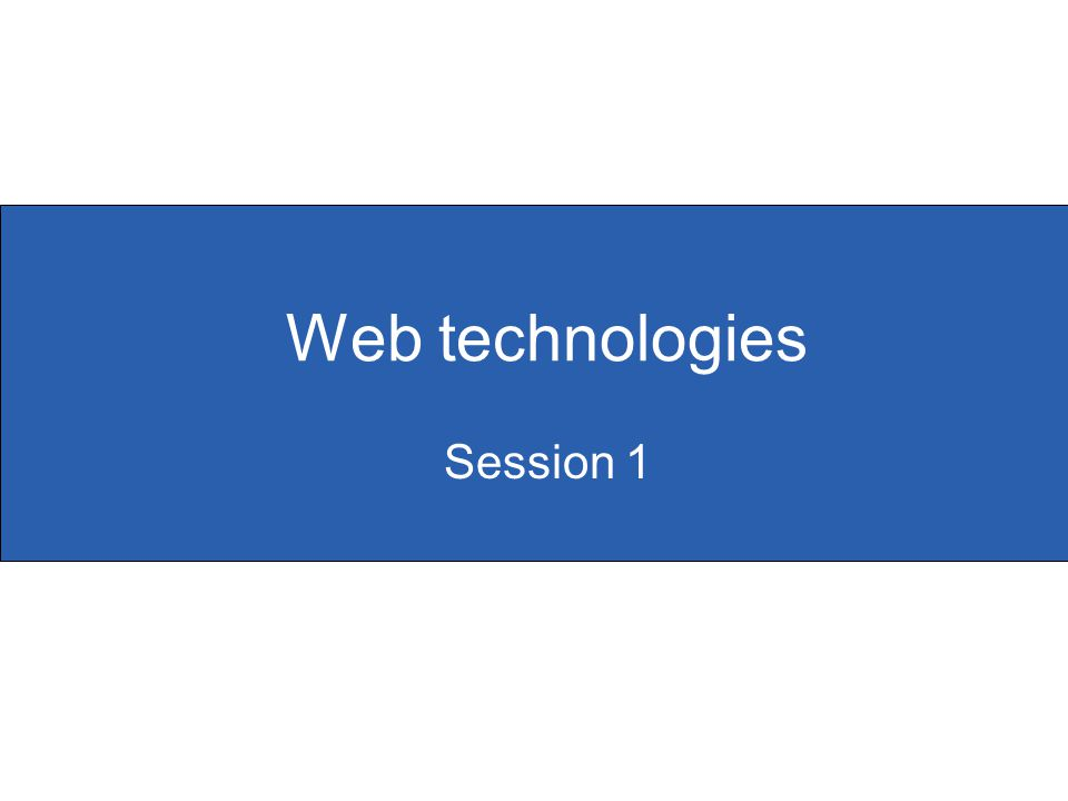 Web technologies Session 1