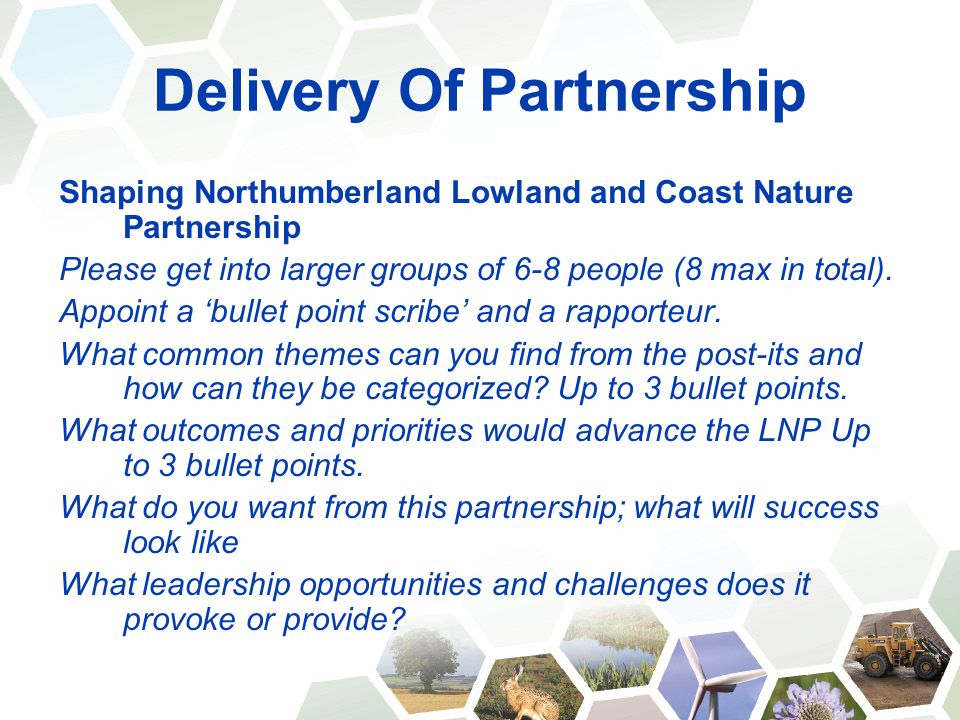 Delivery Of Partnership Shaping Northumberland Lowland and Coast Nature Partnership Please get into larger groups of 6-8 people (8 max in total). Appo