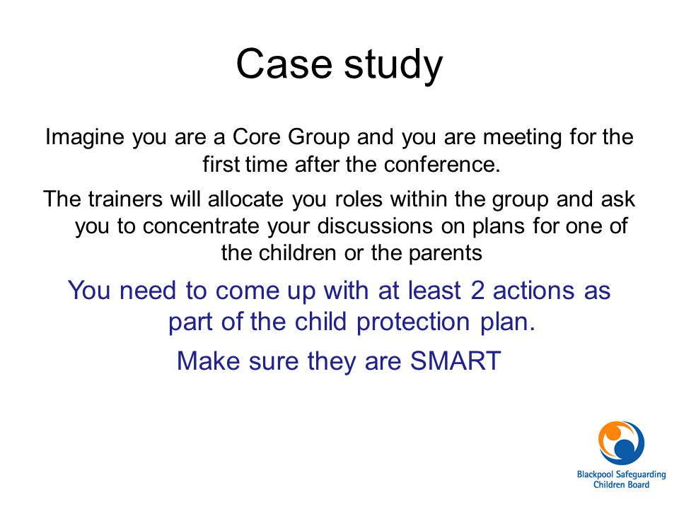 Case study Imagine you are a Core Group and you are meeting for the first time after the conference.