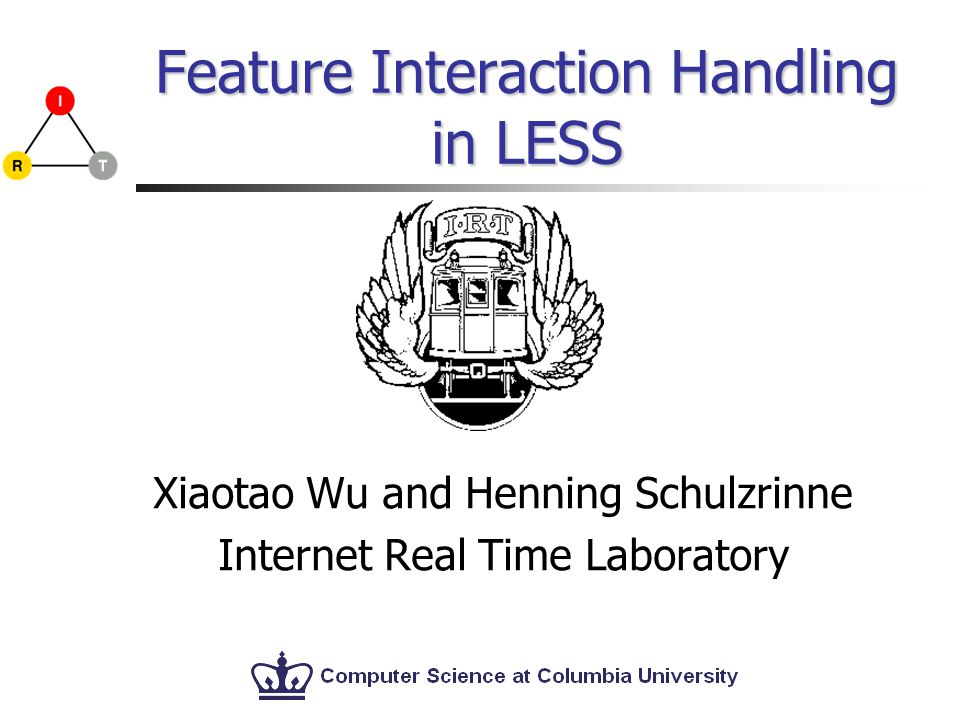 Feature Interaction Handling in LESS Xiaotao Wu and Henning Schulzrinne Internet Real Time Laboratory