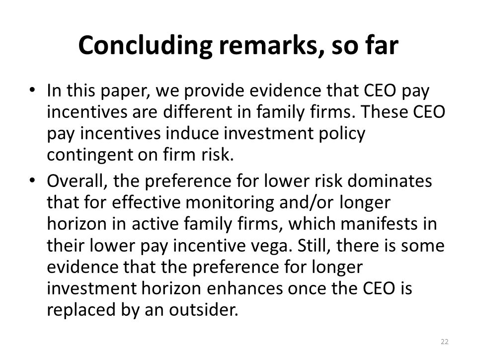 Concluding remarks, so far In this paper, we provide evidence that CEO pay incentives are different in family firms.