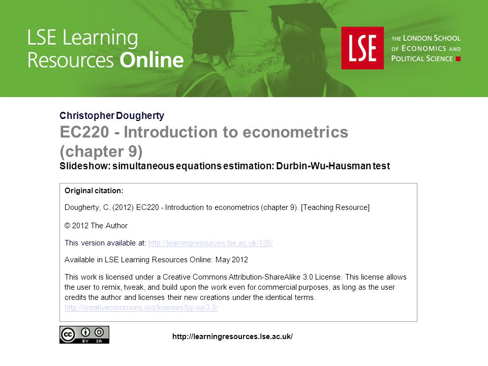 Christopher Dougherty EC220 - Introduction to econometrics (chapter 9) Slideshow: simultaneous equations estimation: Durbin-Wu-Hausman test Original c