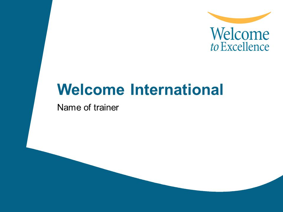 1 Welcome International Name of trainer