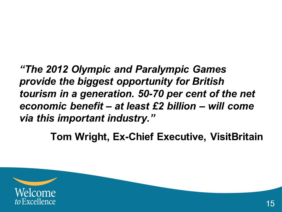 15 The 2012 Olympic and Paralympic Games provide the biggest opportunity for British tourism in a generation.