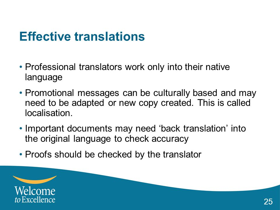 25 Effective translations Professional translators work only into their native language Promotional messages can be culturally based and may need to be adapted or new copy created.