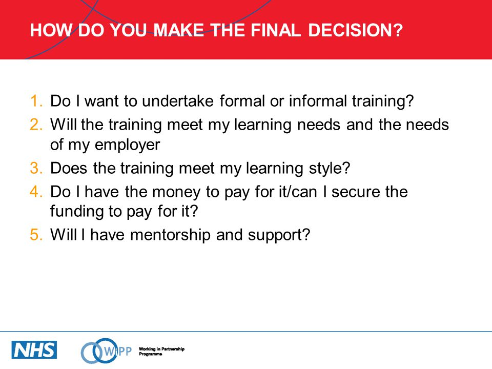 HOW DO YOU MAKE THE FINAL DECISION.1.Do I want to undertake formal or informal training.
