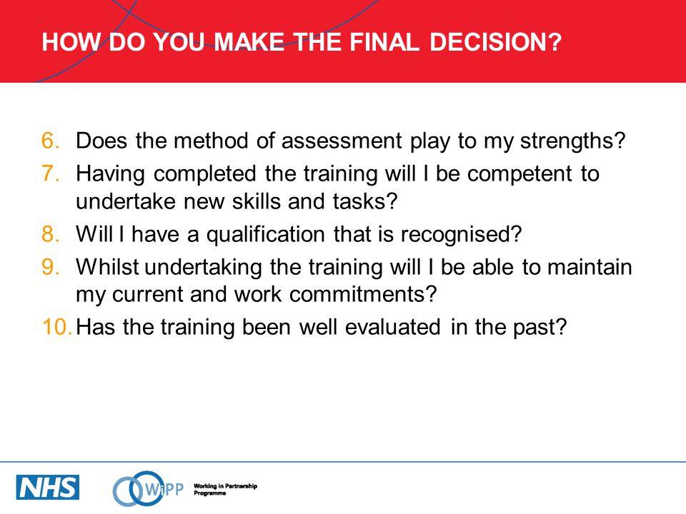 HOW DO YOU MAKE THE FINAL DECISION.6.Does the method of assessment play to my strengths.