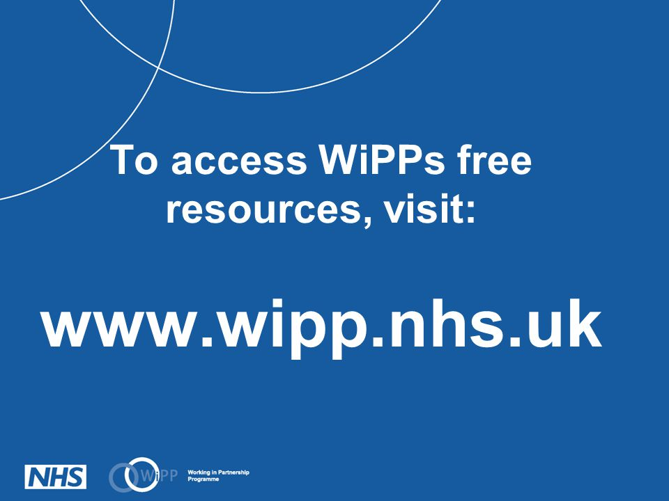 To access WiPPs free resources, visit: www.wipp.nhs.uk