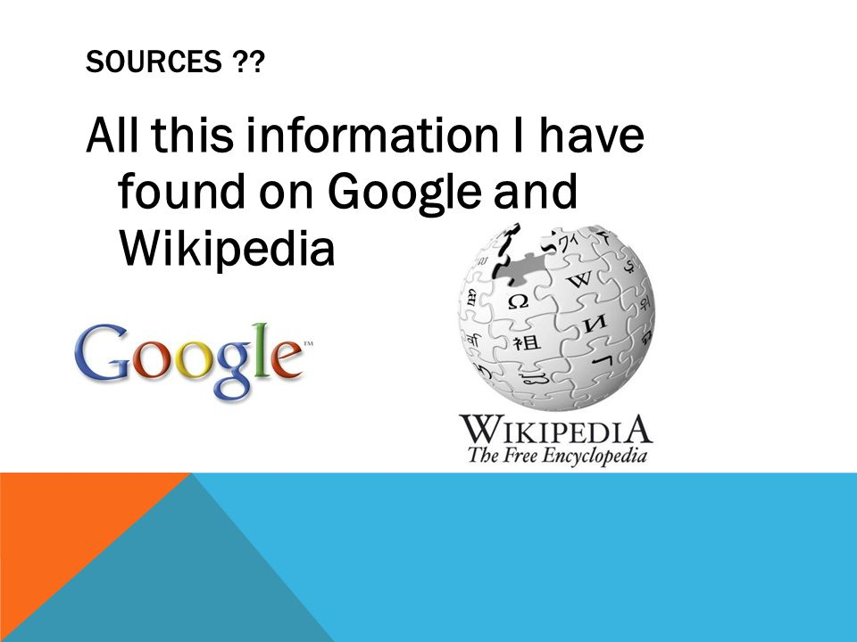 SOURCES ?? All this information I have found on Google and Wikipedia