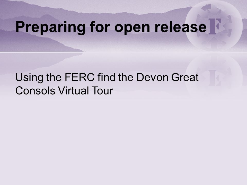 Preparing for open release Using the FERC find the Devon Great Consols Virtual Tour