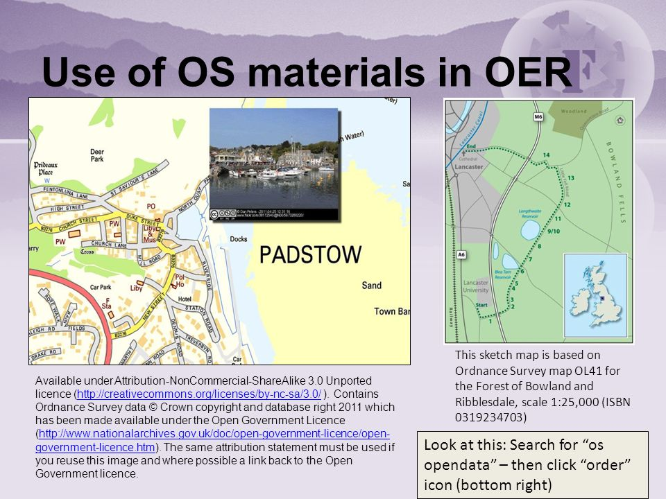 Use of OS materials in OER This sketch map is based on Ordnance Survey map OL41 for the Forest of Bowland and Ribblesdale, scale 1:25,000 (ISBN ) Available under Attribution-NonCommercial-ShareAlike 3.0 Unported licence (  ).