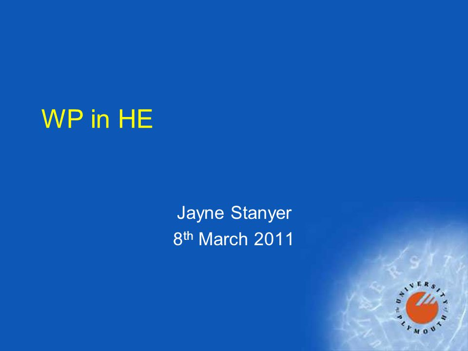 WP in HE Jayne Stanyer 8 th March 2011