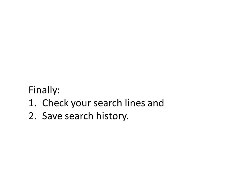 Finally: 1.Check your search lines and 2.Save search history.