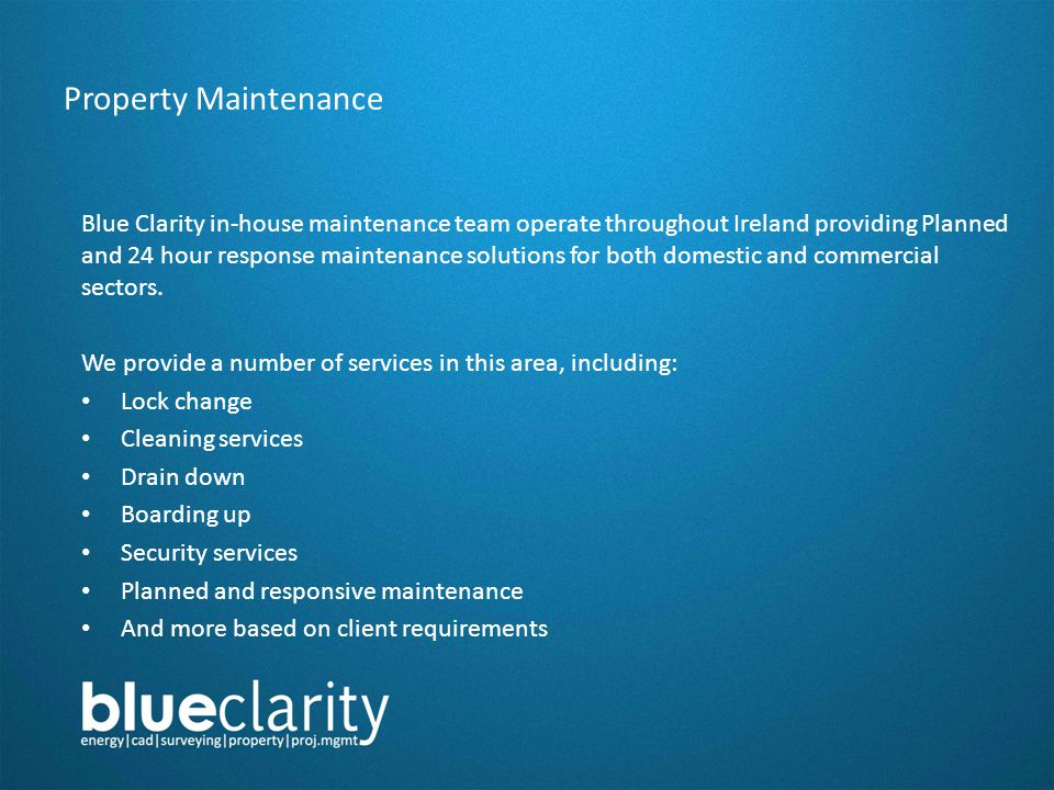 Property Maintenance Blue Clarity in-house maintenance team operate throughout Ireland providing Planned and 24 hour response maintenance solutions for both domestic and commercial sectors.