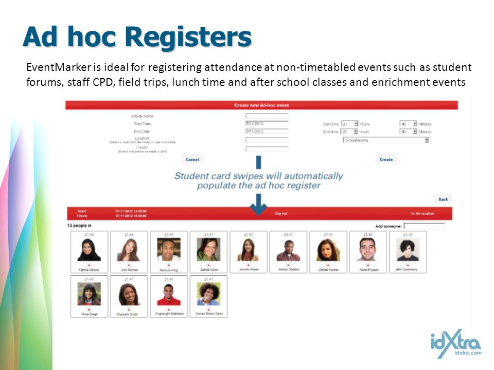 Ad hoc Registers EventMarker is ideal for registering attendance at non-timetabled events such as student forums, staff CPD, field trips, lunch time and after school classes and enrichment events