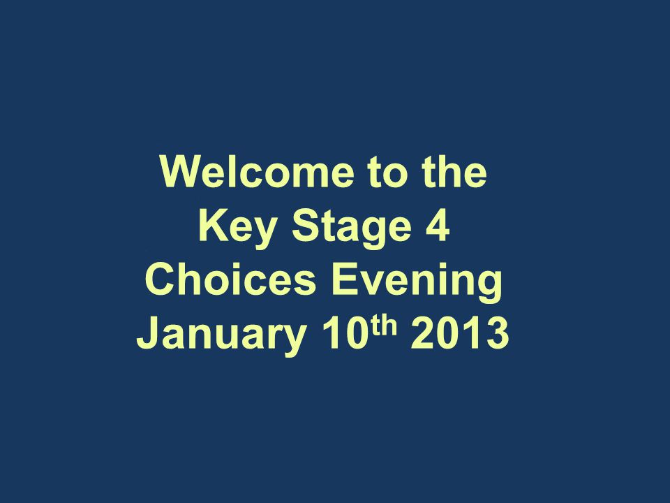 And remember… Open evening at Steyning on Tuesday 29 th January 2013 6.00pm – 8.00pm Thank you very much