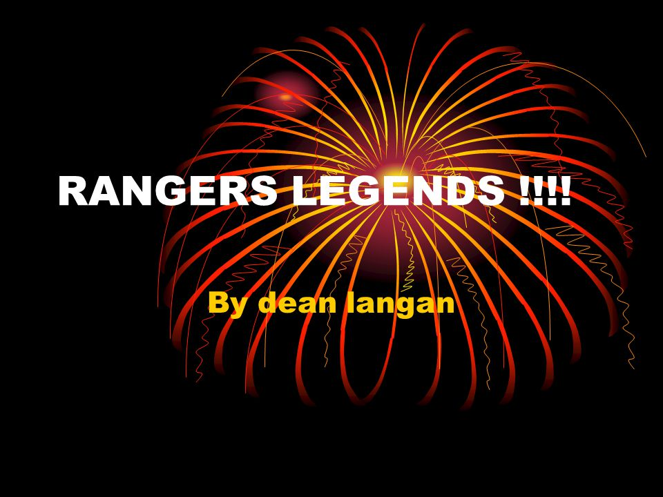 RANGERS LEGENDS !!!! By dean langan