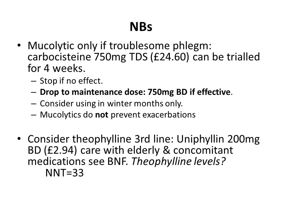 NBs Mucolytic only if troublesome phlegm: carbocisteine 750mg TDS (£24.60) can be trialled for 4 weeks.