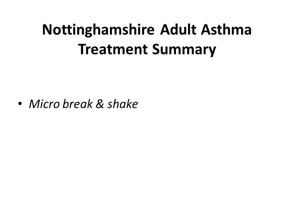 Nottinghamshire Adult Asthma Treatment Summary Micro break & shake