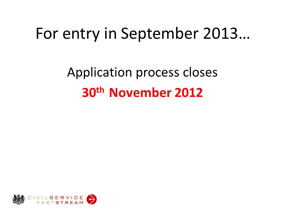 For entry in September 2013… Application process closes 30 th November 2012