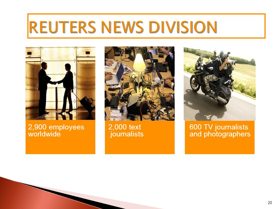 20 2,900 employees worldwide 2,000 text journalists 600 TV journalists and photographers