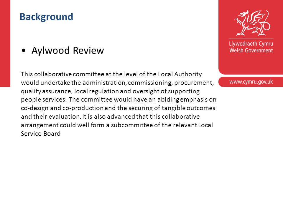 Corporate slide master With guidelines for corporate presentations Background Aylwood Review This collaborative committee at the level of the Local Authority would undertake the administration, commissioning, procurement, quality assurance, local regulation and oversight of supporting people services.