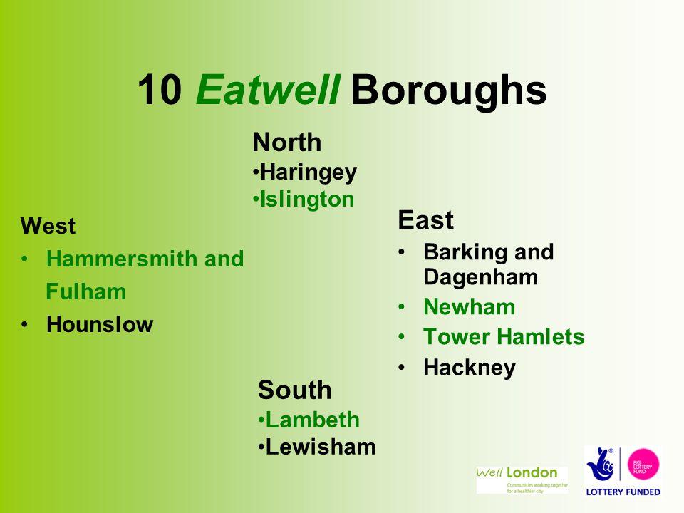 10 Eatwell Boroughs West Hammersmith and Fulham Hounslow East Barking and Dagenham Newham Tower Hamlets Hackney South Lambeth Lewisham North Haringey Islington