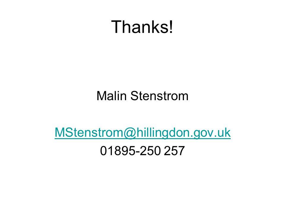 Thanks! Malin Stenstrom MStenstrom@hillingdon.gov.uk 01895-250 257