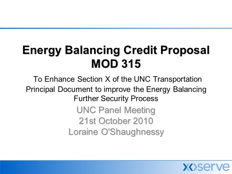 Energy Balancing Credit Proposal MOD 315 Energy Balancing Credit Proposal MOD 315 To Enhance Section X of the UNC Transportation Principal Document to