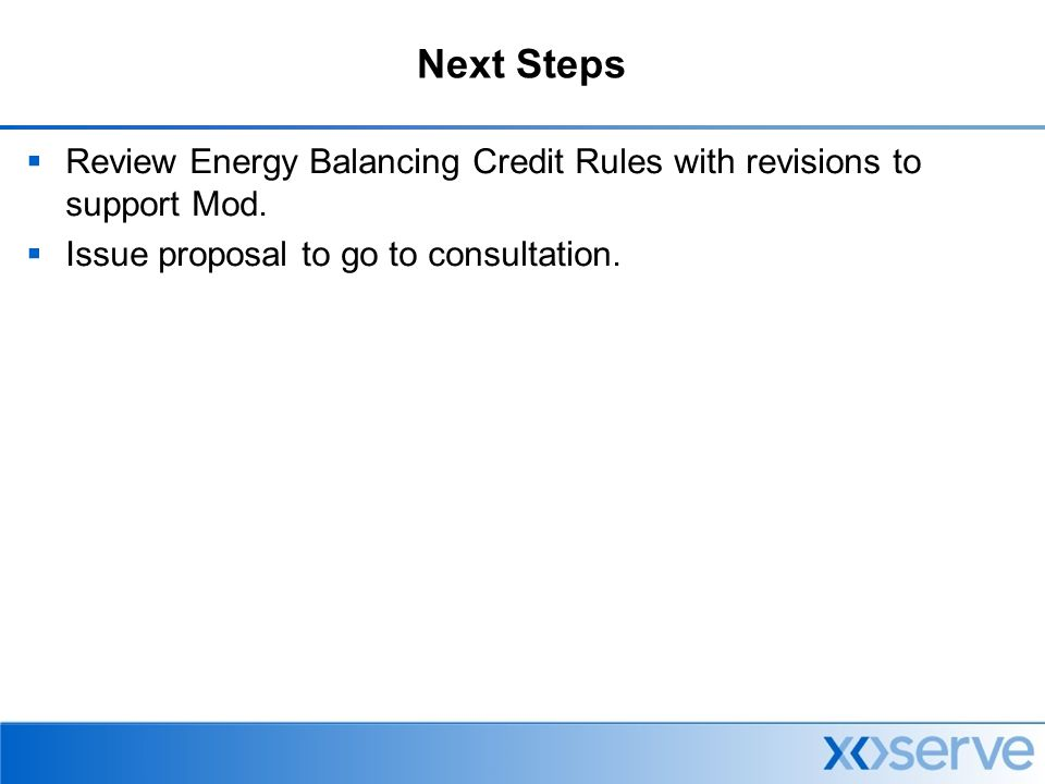 Next Steps  Review Energy Balancing Credit Rules with revisions to support Mod.