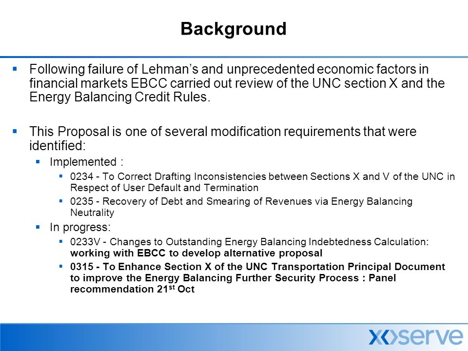 Background  Following failure of Lehman's and unprecedented economic factors in financial markets EBCC carried out review of the UNC section X and the Energy Balancing Credit Rules.
