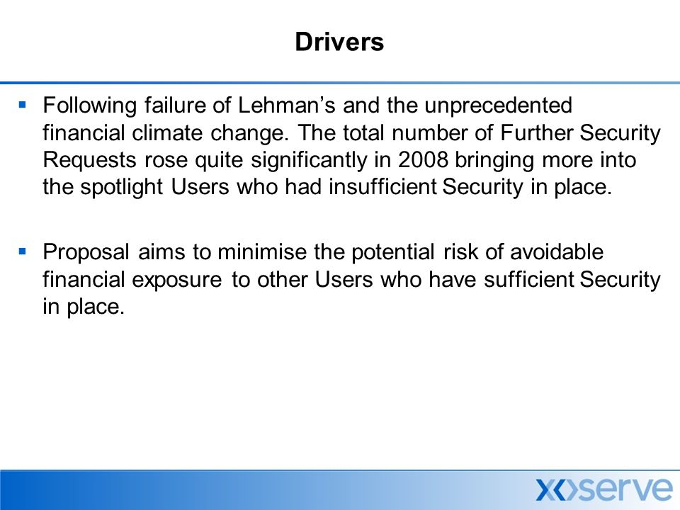 Drivers  Following failure of Lehman's and the unprecedented financial climate change.
