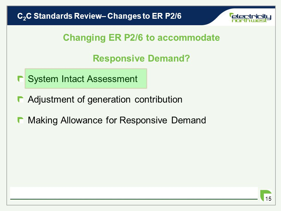C 2 C Standards Review – Questions 14 Do you think that responsive demand could be employed without breaching ER P2/6