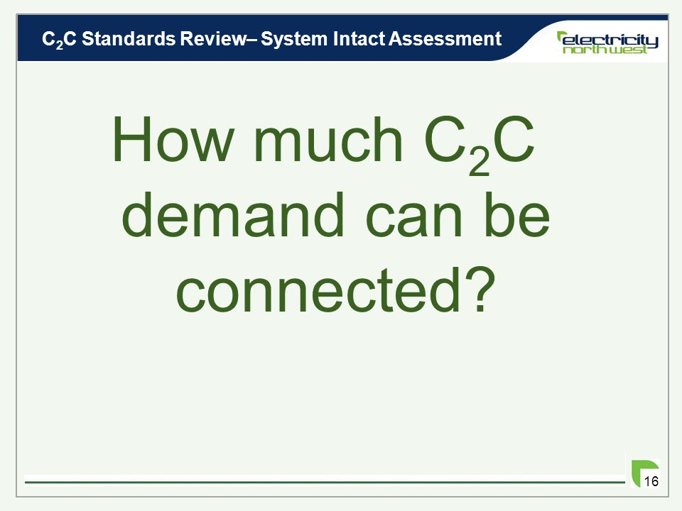 C 2 C Standards Review– Changes to ER P2/6 15 Changing ER P2/6 to accommodate Responsive Demand.