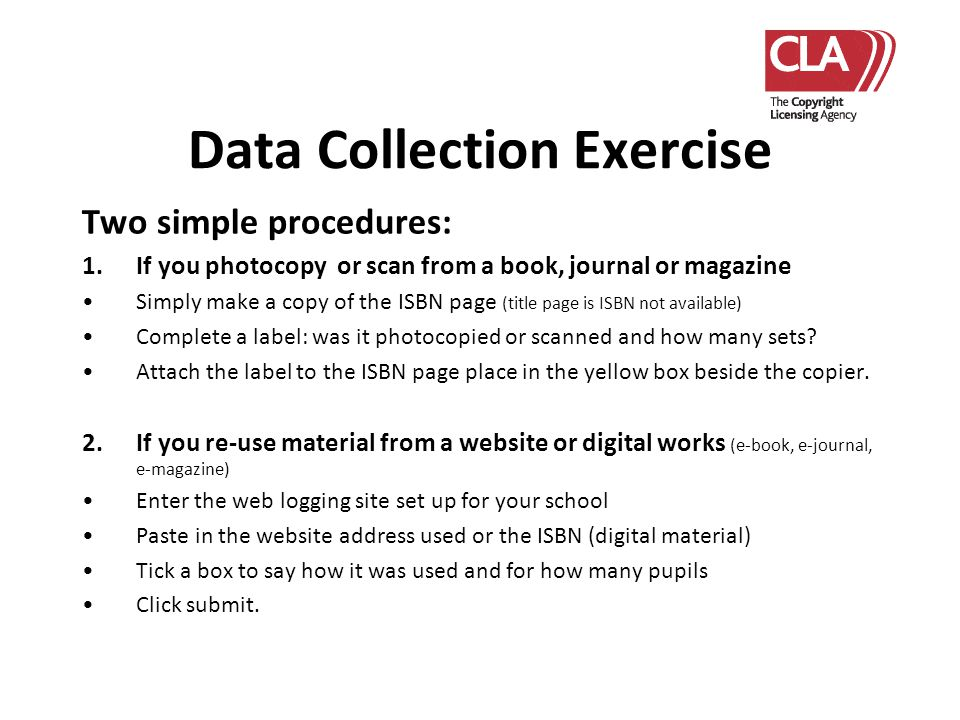 Data Collection Exercise Two simple procedures: 1.If you photocopy or scan from a book, journal or magazine Simply make a copy of the ISBN page (title