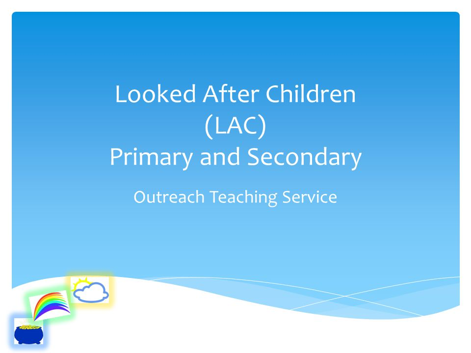  We are an outreach teaching service with a specific remit for Looked After Children.