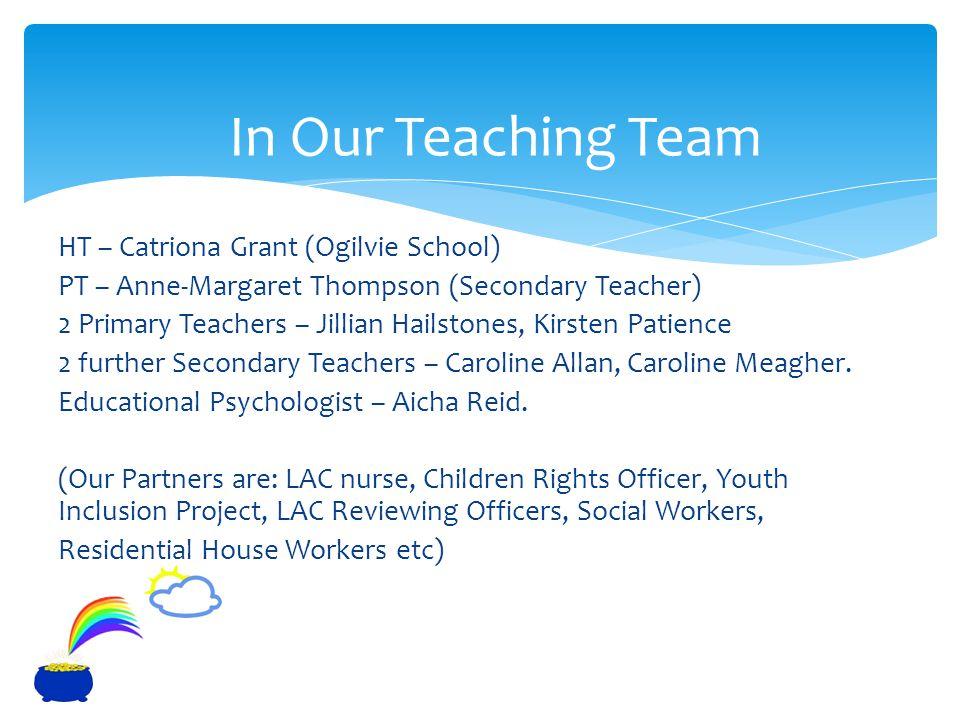 HT – Catriona Grant (Ogilvie School) PT – Anne-Margaret Thompson (Secondary Teacher) 2 Primary Teachers – Jillian Hailstones, Kirsten Patience 2 further Secondary Teachers – Caroline Allan, Caroline Meagher.