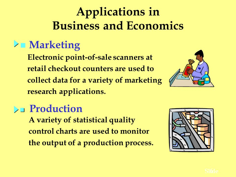 6 Slide Applications in Business and Economics A variety of statistical quality control charts are used to monitor the output of a production process.