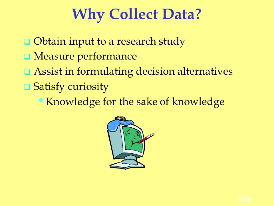 19 Slide Data Acquisition Considerations Time Requirement Cost of Acquisition Data Errors Data Errors Searching for information can be time consuming.
