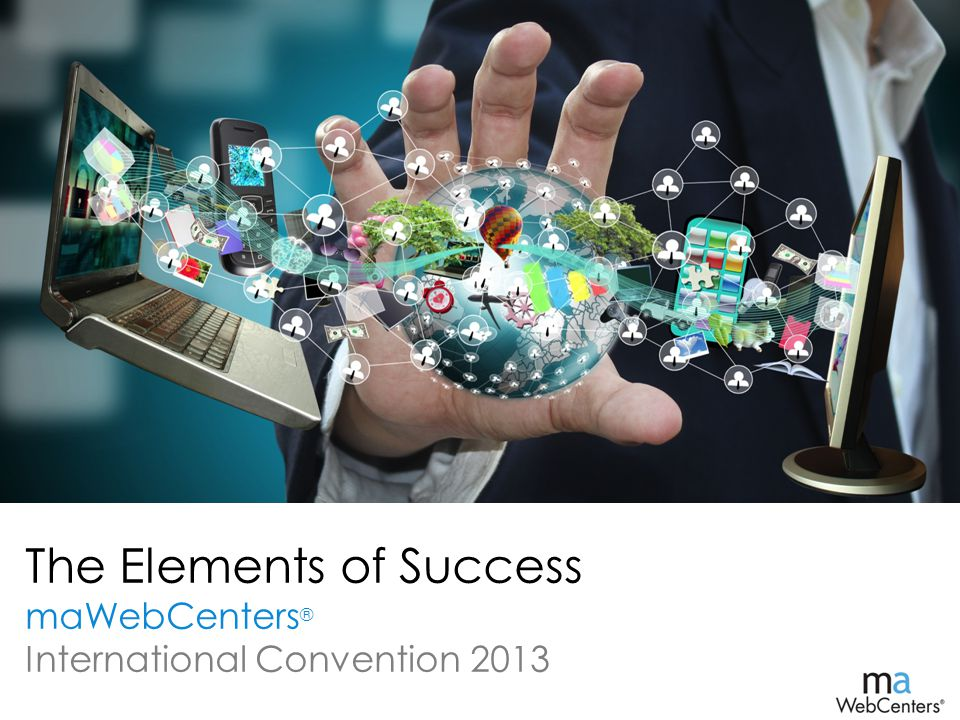 The Elements of Success maWebCenters ® International Convention 2013