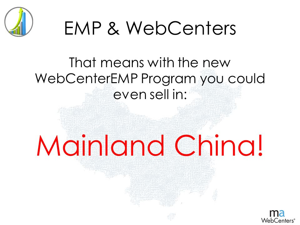EMP & WebCenters That means with the new WebCenterEMP Program you could even sell in: Mainland China!