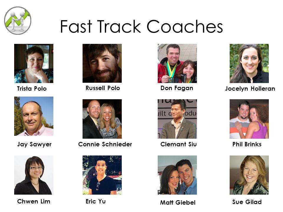 Fast Track Coaches Trista Polo Russell PoloDon Fagan Jocelyn Holleran Jay SawyerConnie Schnieder Clemant Siu Phil Brinks Chwen LimEric Yu Matt Giebel Sue Gilad