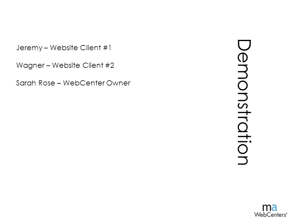 Demonstration Jeremy – Website Client #1 Wagner – Website Client #2 Sarah Rose – WebCenter Owner