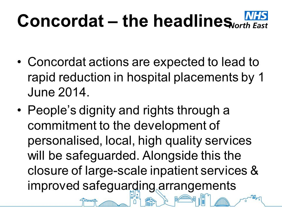 Concordat – the headlines Concordat actions are expected to lead to rapid reduction in hospital placements by 1 June 2014.