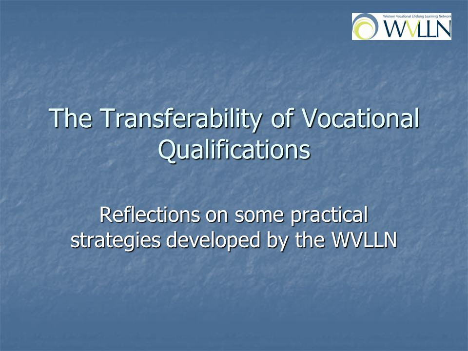 The Transferability of Vocational Qualifications Reflections on some practical strategies developed by the WVLLN